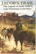 Jacob's Trail - The Legend of Jacob Waltz's Lost Dutchman Mine