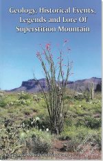 Geology, Historical Events, Legends and Lore of Superstition Mountain