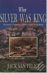 When Silver Was King - Arizona's Famous 1880s Silver King Mine