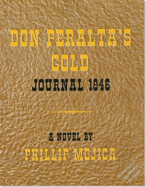 Don Peralta's Gold Journal 1846 - A Novel By Phillip Mojica