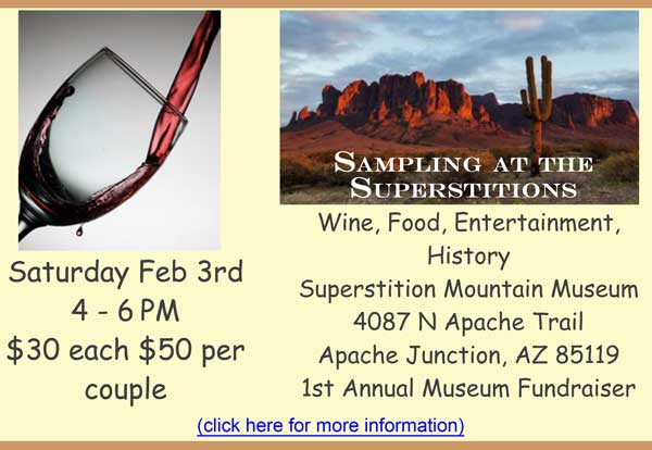 Sampling at the Superstitions - Saturday Feb 3rd, 2018, 4-6 PM, $30 each, $50 per couple. Wine, Food, Entertainment, History - 1st Annual Museum Fundraiser