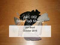 ARC 062 Stone Tool Making - Jon Boyd October 2015, Class Lecture Handout - (Password provided to students in class)