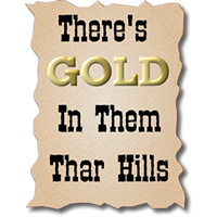 There's GOLD in Them Thar Hills